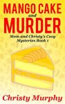 Mango Cake and Murder by Christy Murphy